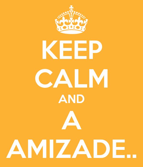 KEEP CALM AND A AMIZADE..