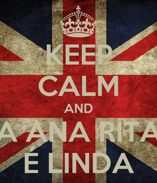 KEEP CALM AND A ANA RITA É LINDA
