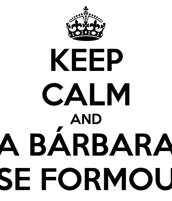 KEEP CALM AND A BÁRBARA SE FORMOU