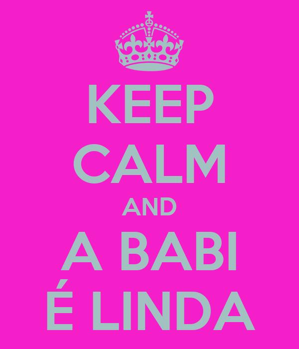 KEEP CALM AND A BABI É LINDA
