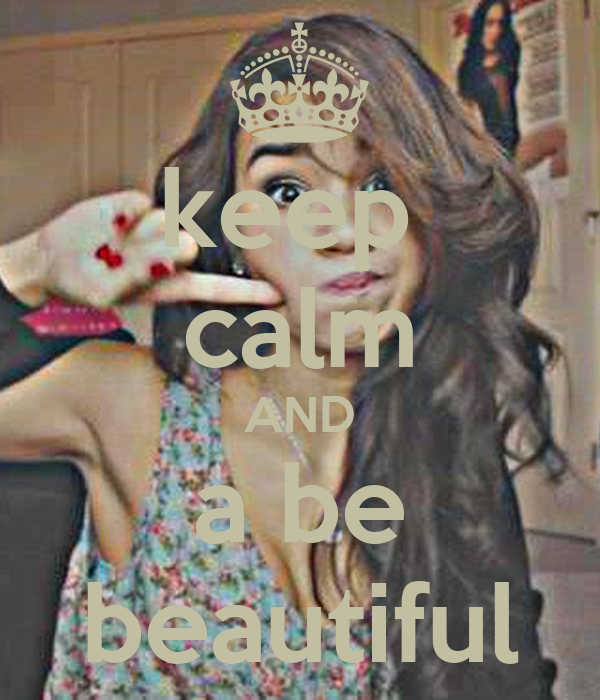 keep  calm AND a be beautiful