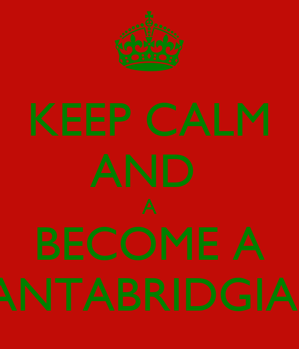 KEEP CALM AND  A BECOME A CANTABRIDGIAN