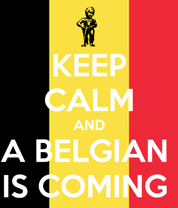 KEEP CALM AND A BELGIAN  IS COMING