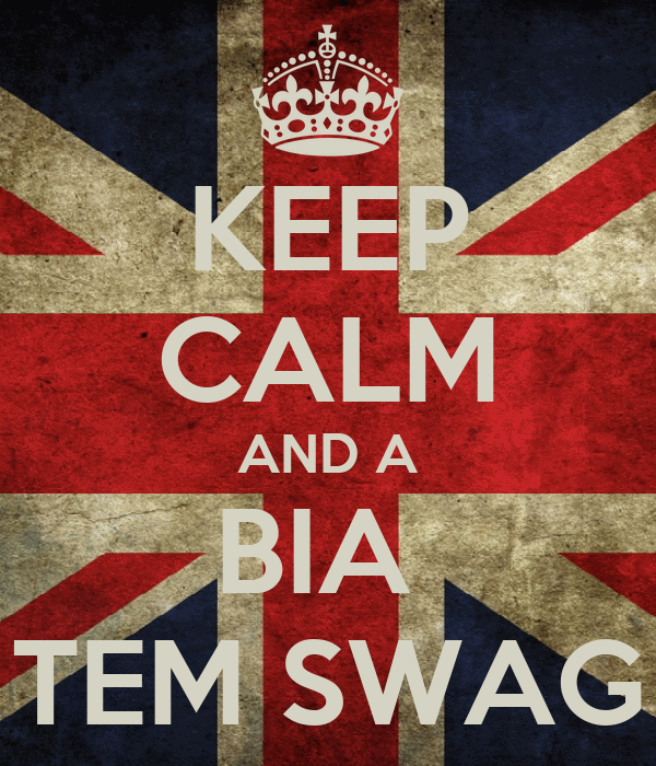 KEEP CALM AND A BIA  TEM SWAG