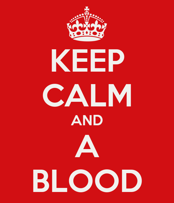 KEEP CALM AND A BLOOD