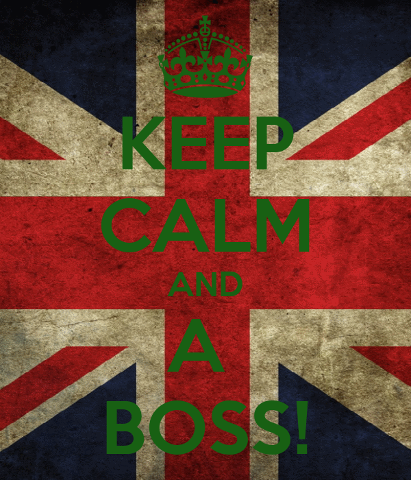 KEEP CALM AND A  BOSS!