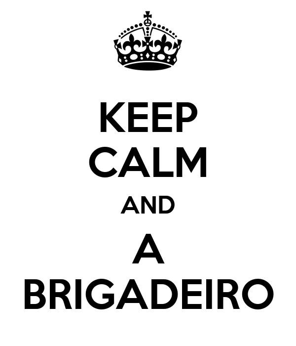 KEEP CALM AND A BRIGADEIRO