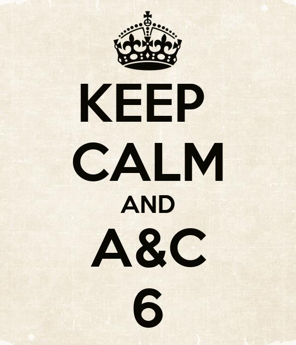 KEEP  CALM AND A&C 6