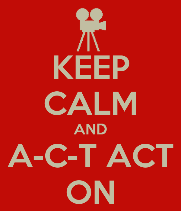 KEEP CALM AND A-C-T ACT ON