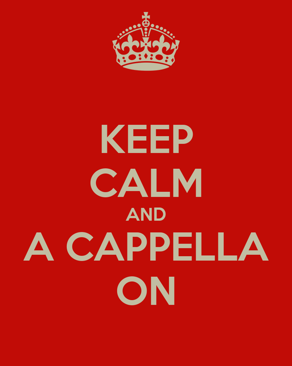KEEP CALM AND A CAPPELLA ON