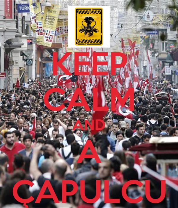KEEP CALM AND A ÇAPULCU