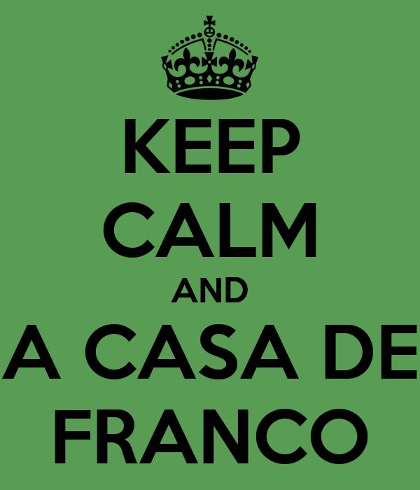 KEEP CALM AND A CASA DE FRANCO