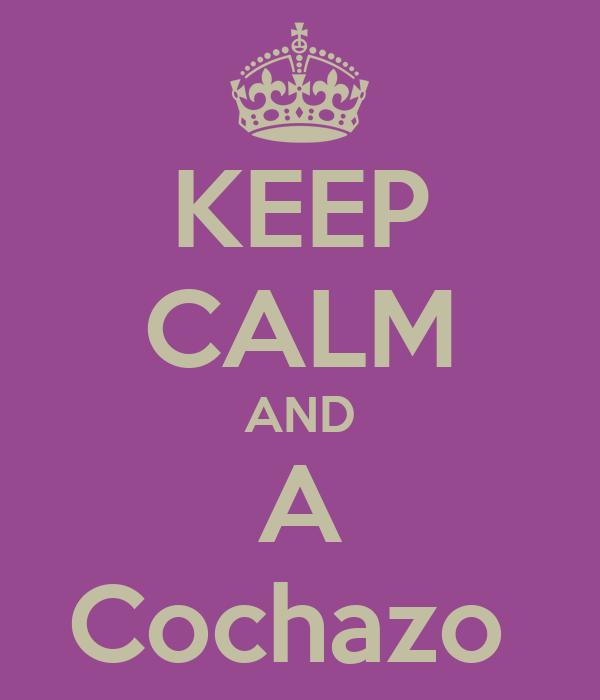 KEEP CALM AND A Cochazo