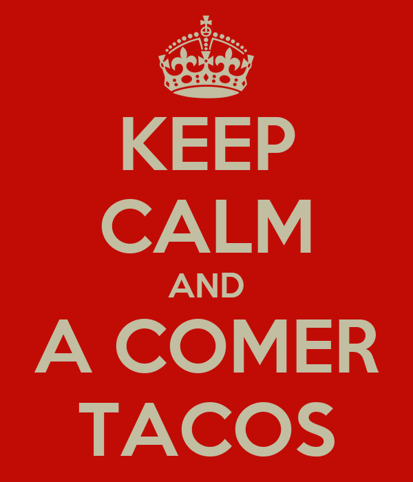 KEEP CALM AND A COMER TACOS