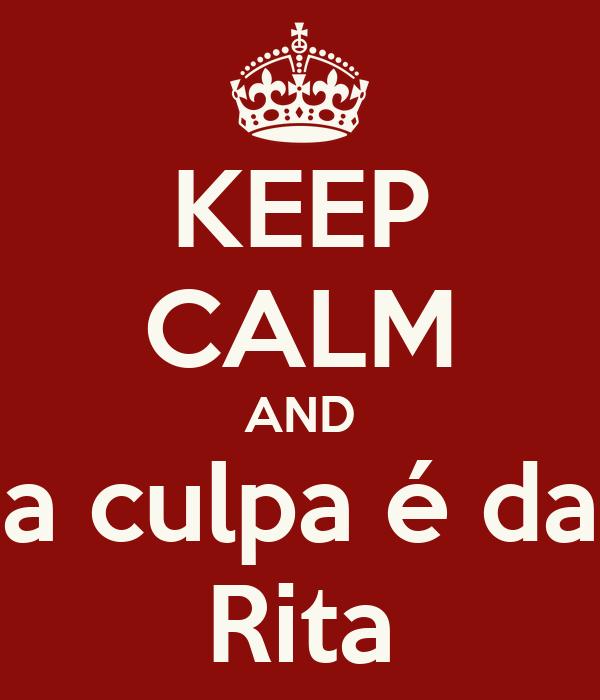 KEEP CALM AND a culpa é da Rita