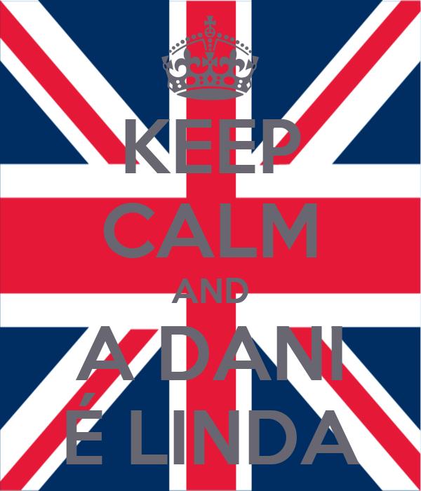 KEEP CALM AND A DANI É LINDA