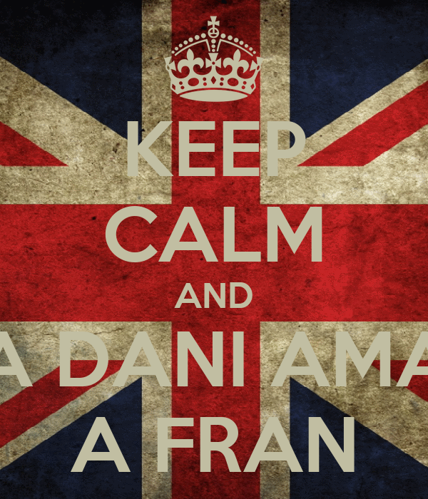 KEEP CALM AND A DANI AMA A FRAN