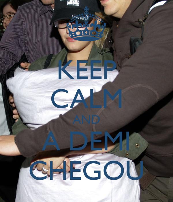 KEEP CALM AND A DEMI CHEGOU