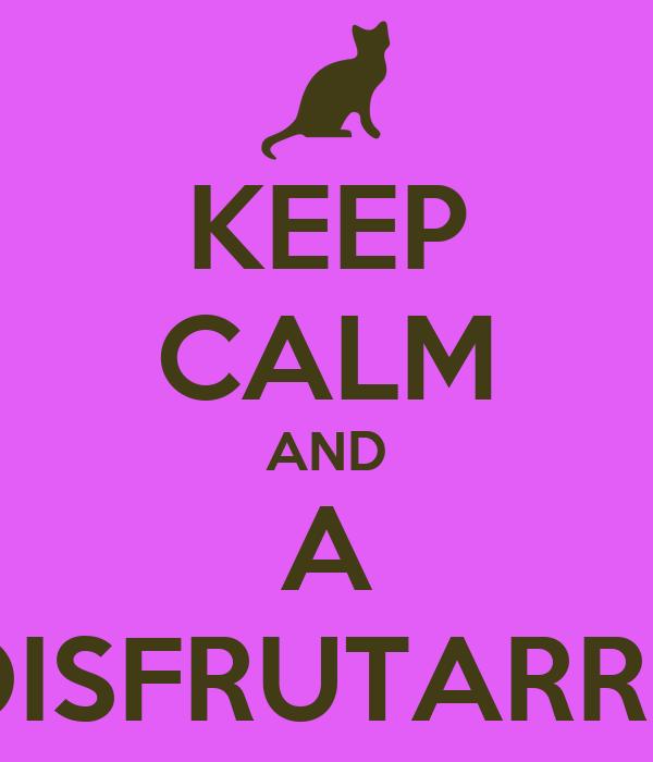 KEEP CALM AND A DISFRUTARRR