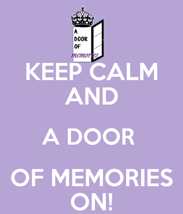 KEEP CALM AND A DOOR  OF MEMORIES ON!