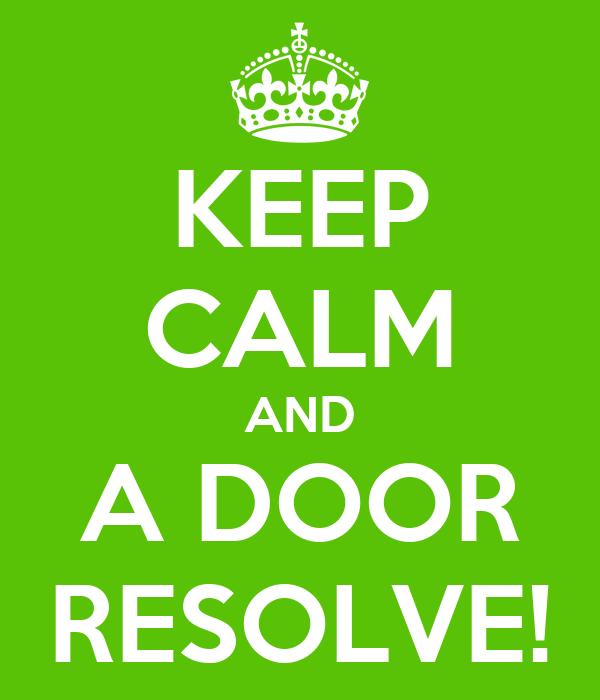 KEEP CALM AND A DOOR RESOLVE!