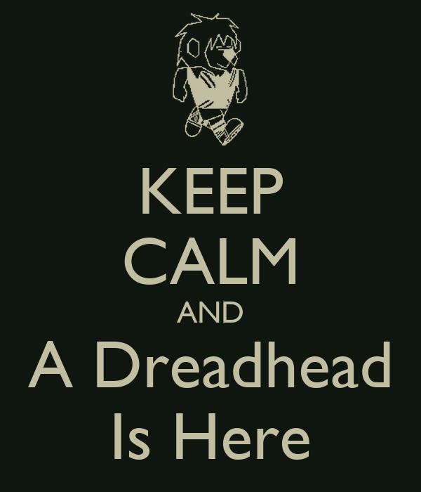 KEEP CALM AND A Dreadhead Is Here