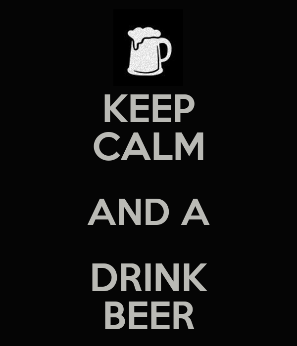 KEEP CALM AND A DRINK BEER
