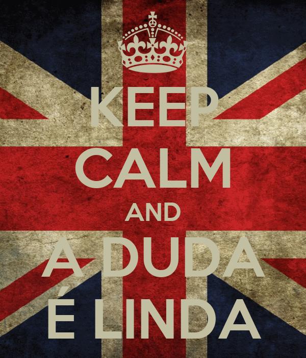 KEEP CALM AND A DUDA É LINDA