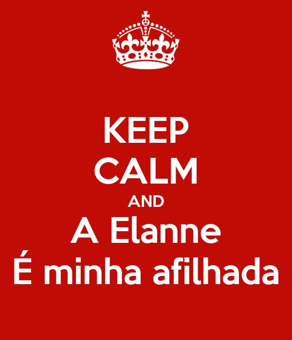 KEEP CALM AND A Elanne É minha afilhada