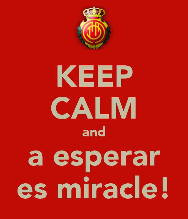 KEEP CALM and a esperar es miracle!