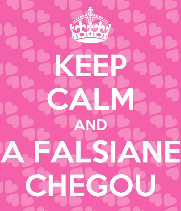 KEEP CALM AND A FALSIANE CHEGOU