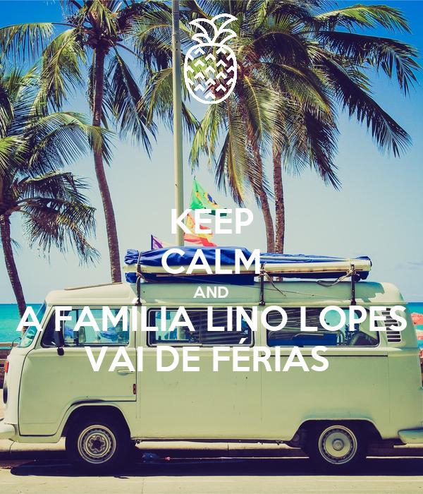 KEEP CALM AND A FAMÍLIA LINO LOPES VAI DE FÉRIAS