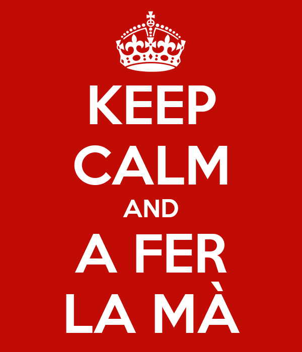 KEEP CALM AND A FER LA MÀ