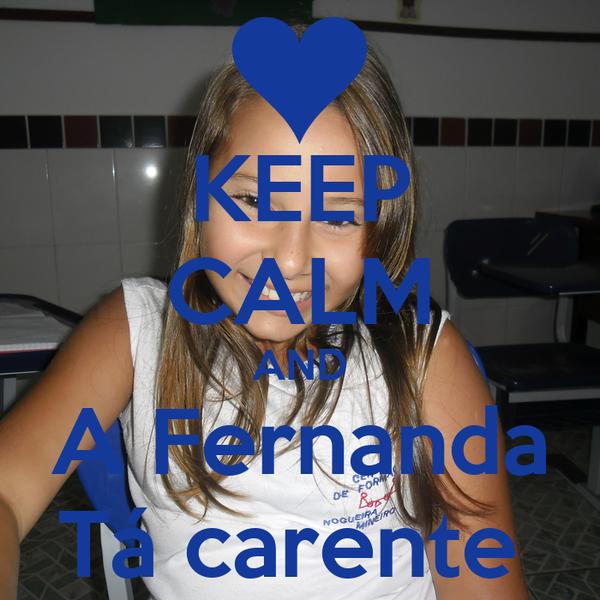 KEEP CALM AND A Fernanda Tá carente