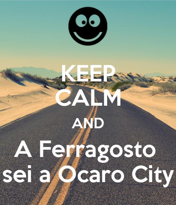 KEEP CALM AND A Ferragosto  sei a Ocaro City