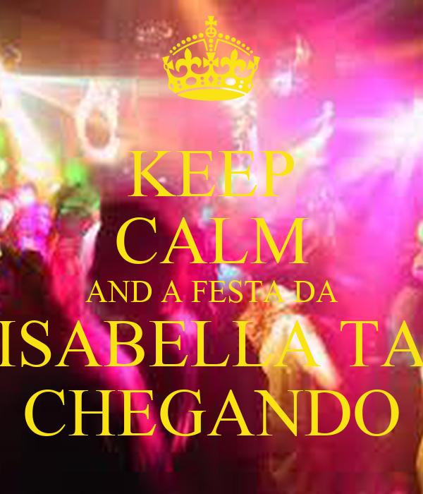 KEEP CALM AND A FESTA DA  ISABELLA TA  CHEGANDO
