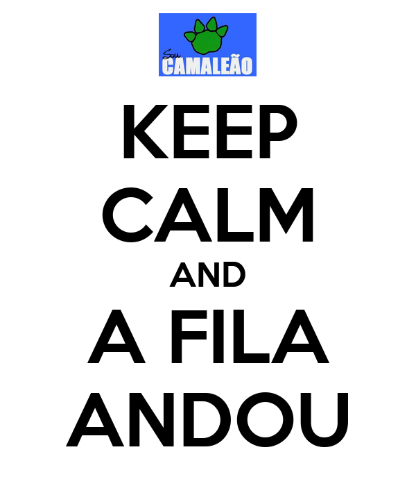 KEEP CALM AND A FILA ANDOU