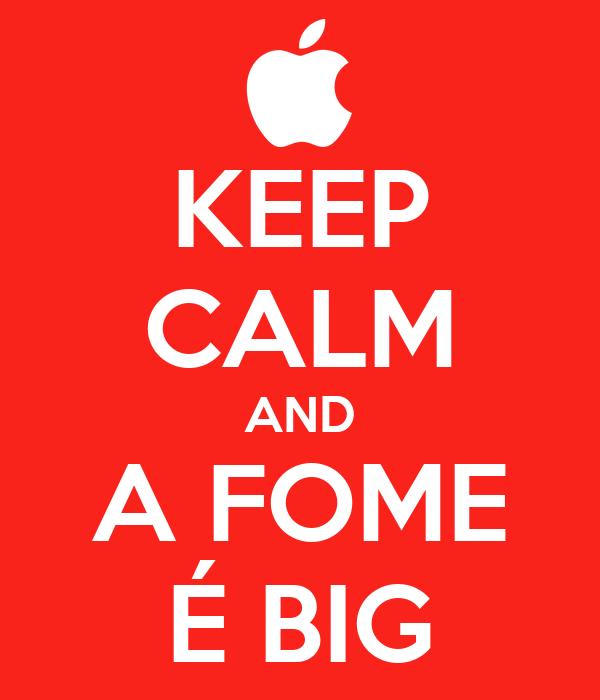 KEEP CALM AND A FOME É BIG