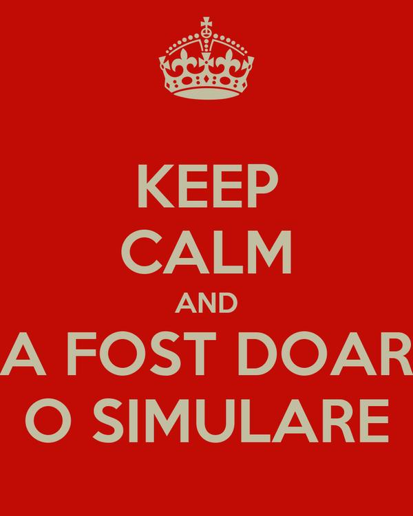 KEEP CALM AND A FOST DOAR O SIMULARE