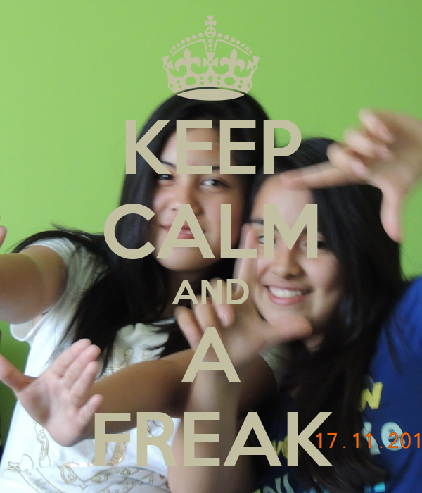 KEEP CALM AND A FREAK