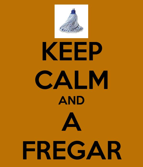 KEEP CALM AND A FREGAR