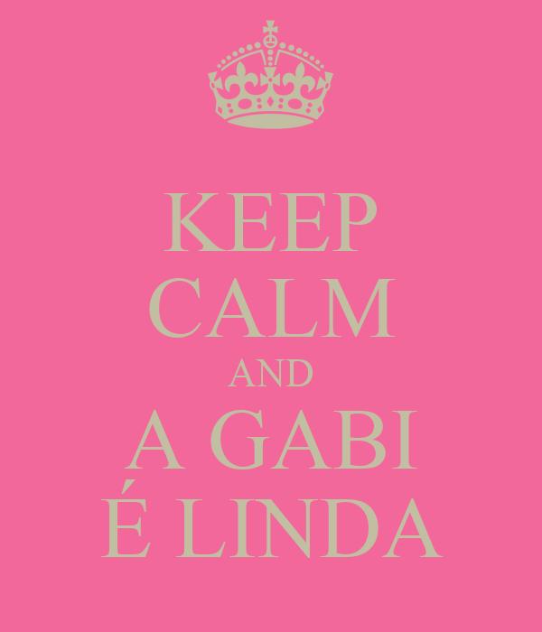 KEEP CALM AND A GABI É LINDA