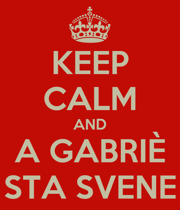 KEEP CALM AND A GABRIÈ STA SVENE