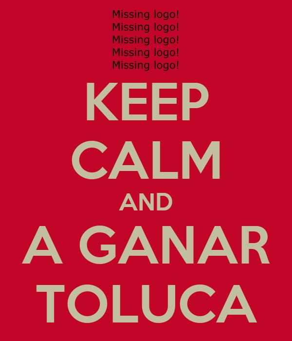 KEEP CALM AND A GANAR TOLUCA