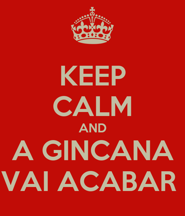 KEEP CALM AND A GINCANA VAI ACABAR