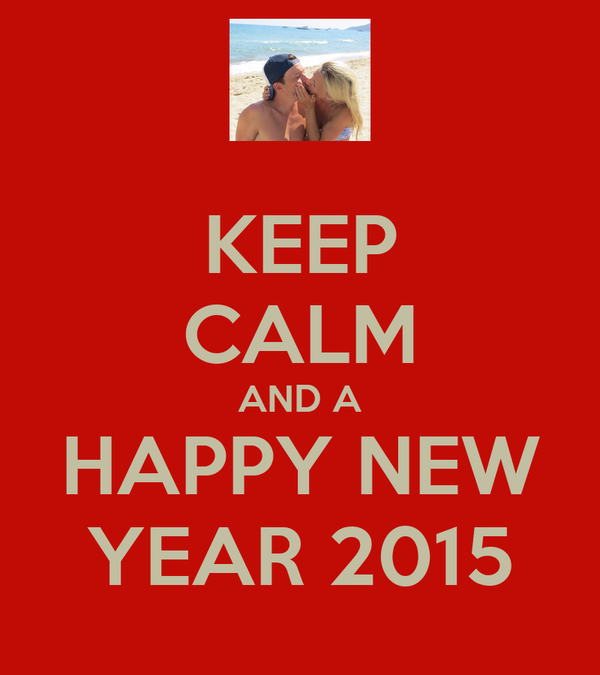 KEEP CALM AND A HAPPY NEW YEAR 2015