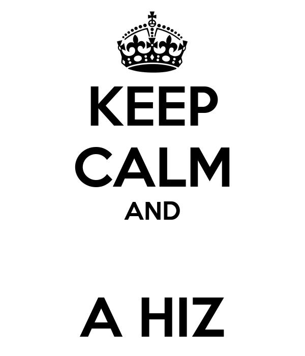 KEEP CALM AND  A HIZ