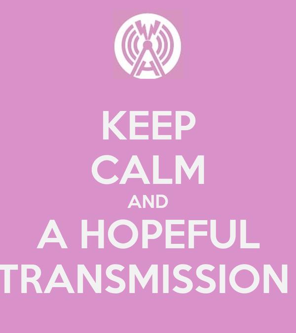 KEEP CALM AND A HOPEFUL TRANSMISSION
