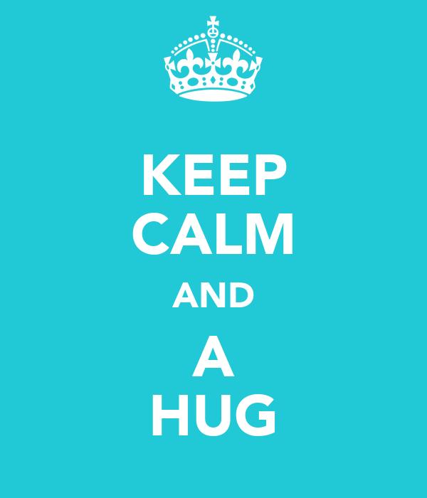 KEEP CALM AND A HUG