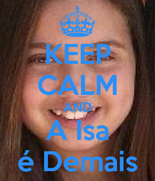 KEEP CALM AND A Isa é Demais